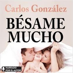 Bésame mucho - Carlos González | Planeta de Libros