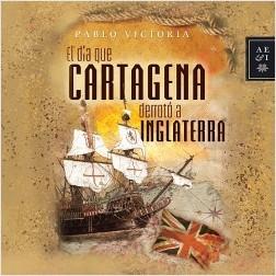 El día que Cartagena derrotó a Inglaterra - Pablo Victoria | Planeta de Libros