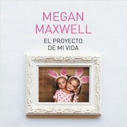 El proyecto de mi vida - Megan Maxwell | Planeta de Libros