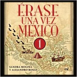 Érase una vez México 1 - Alejandro Rosas,Sandra Molina | Planeta de Libros