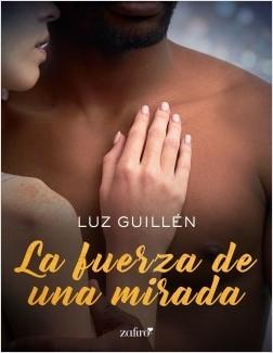 La fuerza de una mirada - Luz Guillén | Planeta de Libros
