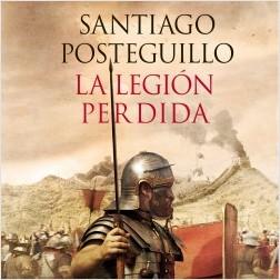 La legión perdida - Santiago Posteguillo | Planeta de Libros
