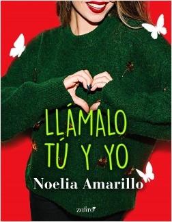 Llámalo tú y yo - Noelia Amarillo | Planeta de Libros