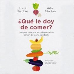 ¿Qué le doy de comer? - Aitor Sánchez García,Lucía Martínez | Planeta de Libros