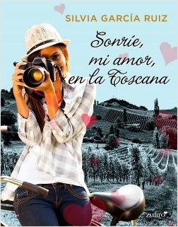 Sonríe, mi amor, en la Toscana - Silvia García Ruiz   Planeta de Libros