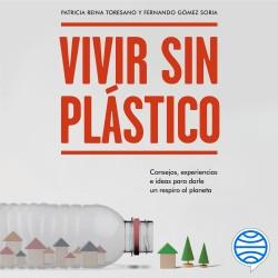 Vivir sin plástico - Patricia Reina Toresano,Fernando Gómez Soria | Planeta de Libros
