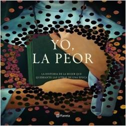 Yo, la peor - Mónica Lavín | Planeta de Libros