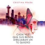 Cada vez que sus besos dibujaban un te quiero – Cristina Prada | Descargar PDF