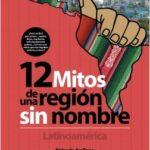 12 mitos de una región sin nombre. Latinoamérica – Rolando Arellano | Descargar PDF