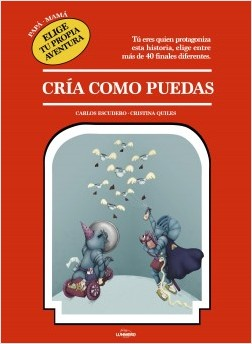 Papá, elige tu propia aventura ¦ Mamá, elige tu propia aventura – Carlos Paje,Cristina Quiles | Descargar PDF
