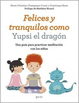 Felices y tranquilos como Yupsi el dragón – Marie-Christine Champeaux-Cunin,Dominique Butet | Descargar PDF