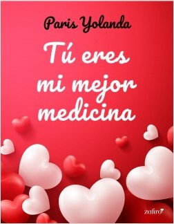 Tú eres mi mejor medicina – Paris Yolanda | Descargar PDF