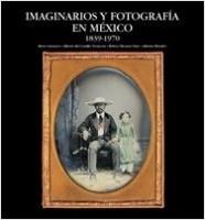 Imaginarios y fotografía en México - AA. VV. | Planeta de Libros