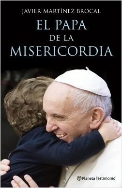 El Papa de la Misericordia - Javier Martínez-Brocal | Planeta de Libros