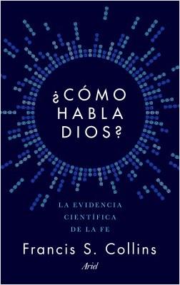 ¿Cómo habla Dios? - Francis S. Collins | Planeta de Libros