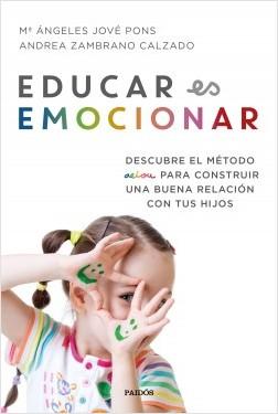 Educar es emocionar - Mª Ángeles Jové Pons,Andrea Zambrano Calzado | Planeta de Libros