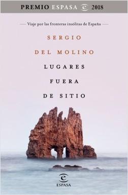 Lugares fuera de sitio. Premio Espasa 2018 - Sergio del Molino | Planeta de Libros