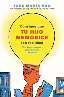 Consigue que tu hijo memorice con facilidad - José María Bea | Planeta de Libros
