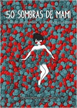 50 sombras de mami - Mamen Jiménez Lapsicomami | Planeta de Libros