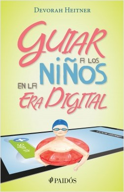 Guiar a los niños en la era digital - Devorah Heitner | Planeta de Libros