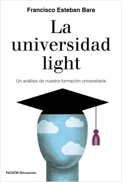 La universidad light - Francisco Esteban Bara | Planeta de Libros