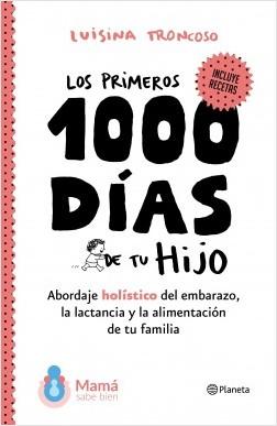 Los primeros 1000 días de tu hijo - Luisina Troncoso | Planeta de Libros