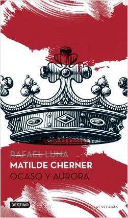 Ocaso y aurora - Matilde Cherner (Rafael Luna) | Planeta de Libros