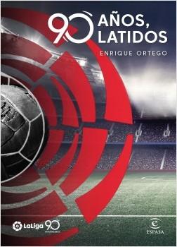 La Liga. 90 años, 90 latidos - Enrique Ortego | Planeta de Libros