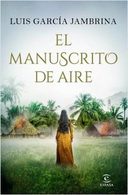 El manuscrito de aire - Luis García Jambrina | Planeta de Libros