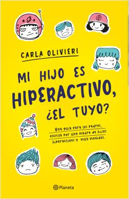 Mi hijo es hiperactivo ¿El tuyo? (Edición mexicana) - Carla Olivieri | Planeta de Libros