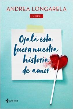 Ojalá ésta fuera nuestra historia de amor - Andrea Longarela | Planeta de Libros