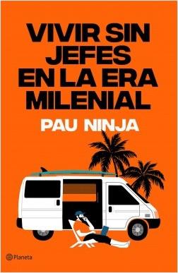 Vivir sin jefes en la era milenial - Pau Ninja | Planeta de Libros