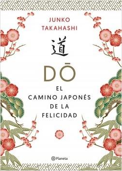 Do. El camino japonés de la felicidad - Junko Takahashi | Planeta de Libros