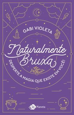 Naturalmente bruxa - Gabi Violeta | Planeta de Libros