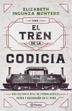 El tren de la codicia - Elizabeth Ingunza | Planeta de Libros