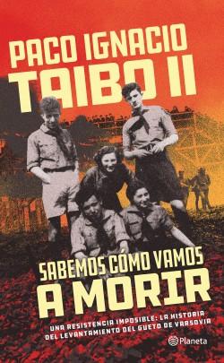 Sabemos cómo vamos a morir - Paco Ignacio Taibo II | Planeta de Libros
