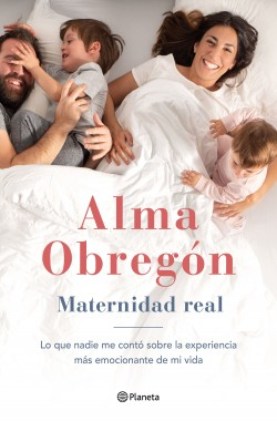 Maternidad real - Alma Obregón Fernández   Planeta de Libros