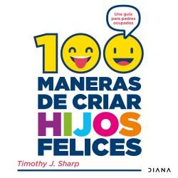 100 maneras de criar hijos felices - Timothy J. Sharp | Planeta de Libros