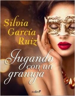 Jugando con un granuja - Silvia García Ruiz | Planeta de Libros