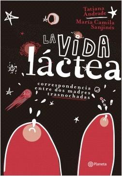 La vida  láctea - Maria Camila Sanjinés,Tatiana Andrade | Planeta de Libros