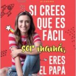 Si crees que es obvio ser mamá, eres el papá – Ana María Medina | Descargar PDF
