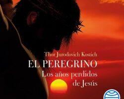 El Peregrino. Los abriles perdidos de Jesús – Thor Jurodovich Kostich   Descargar PDF