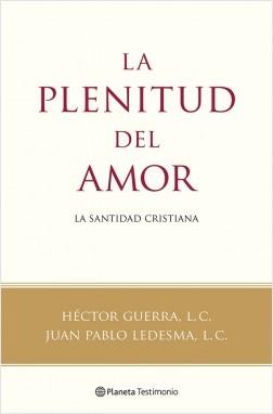 La plenitud del amor - Héctor Guerra, L. C.,Juan Pablo Ledesma, L. C. | Planeta de Libros