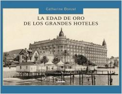 La edad de oro de los grandes hoteles - AA. VV. | Planeta de Libros
