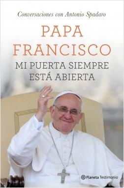 Mi puerta siempre está abierta - Papa Francisco | Planeta de Libros