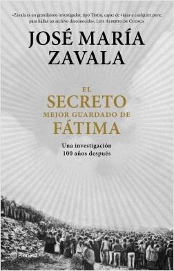 El secreto mejor guardado de Fátima - José María Zavala | Planeta de Libros