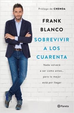 Sobrevivir a los cuarenta - Frank Blanco | Planeta de Libros