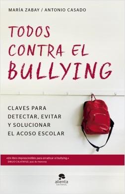Todos contra el bullying - María Zabay Bes,José Antonio Casado Mena | Planeta de Libros