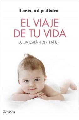 El viaje de tu vida - Lucía Galán Bertrand | Planeta de Libros