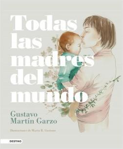 Todas las madres del mundo - Gustavo Martín Garzo | Planeta de Libros